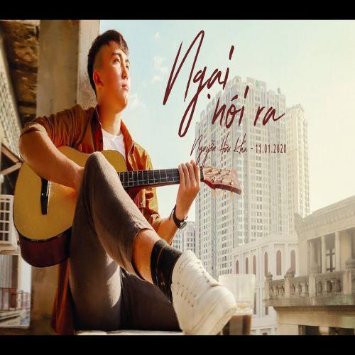 NGẠI NÓI RA - Nguyễn Hữu Kha [Official Music Video]