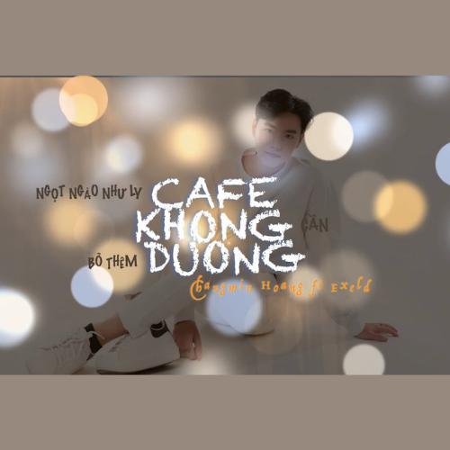 Ngọt Ngào Như Ly Cafe Không Cần Bỏ Thêm Đường | Changmin Hoàng x Exeld