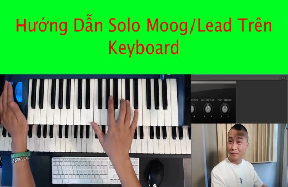 Vlog Producer #3 - HƯỚNG DẪN KỸ THUẬT SOLO MOOG / LEAD TRÊN KEYBOARD